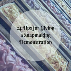 24-tips-for-giving-a-soapmaking-demo